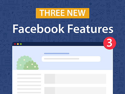 three new facebook features